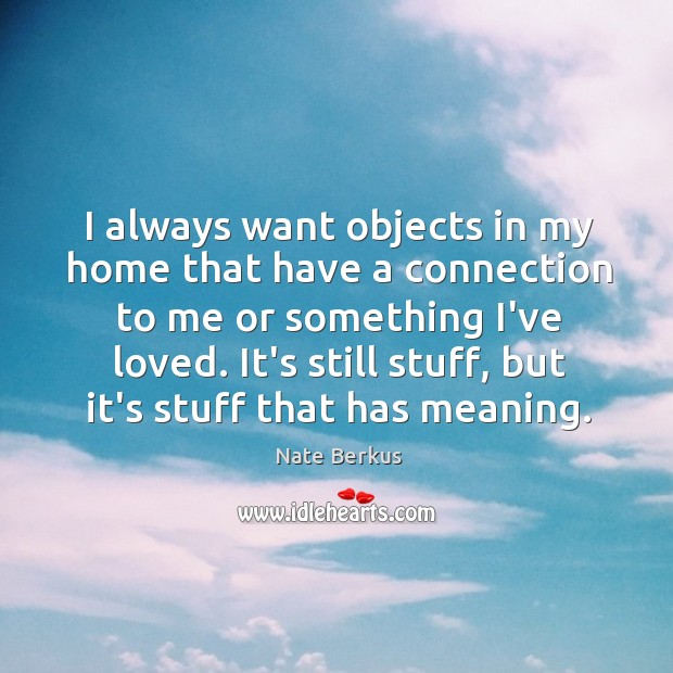 I always want objects in my home that have a connection to Nate Berkus Picture Quote