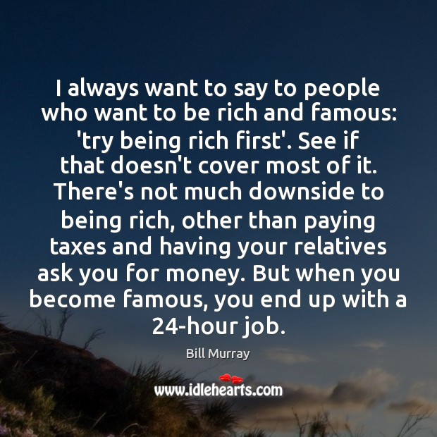I always want to say to people who want to be rich Image