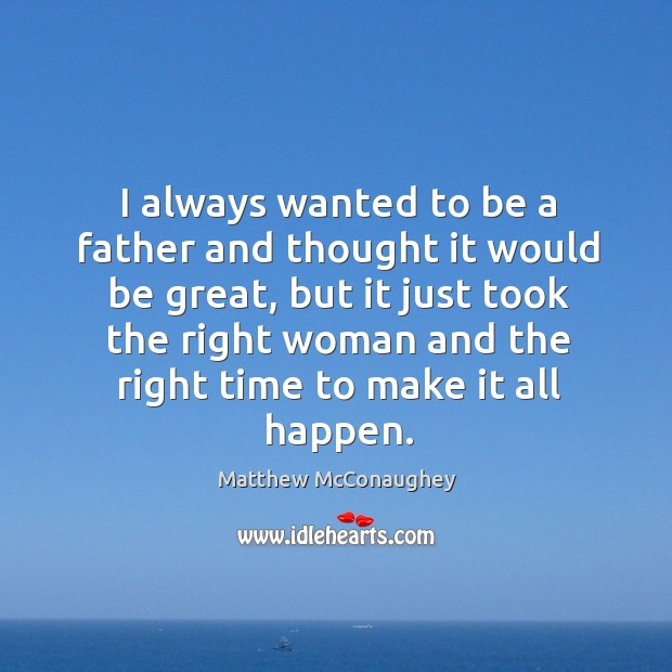 I always wanted to be a father and thought it would be Image