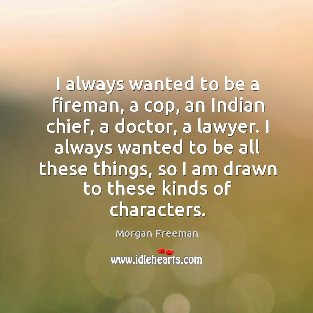 I always wanted to be a fireman, a cop, an Indian chief, Image