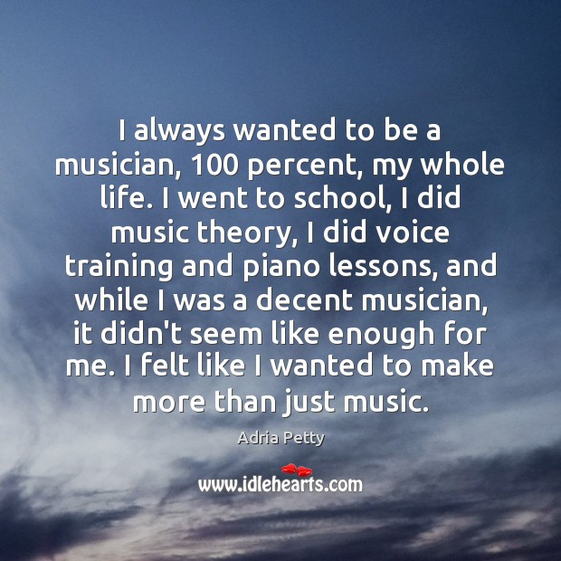 Image, I always wanted to be a musician, 100 percent, my whole life. I