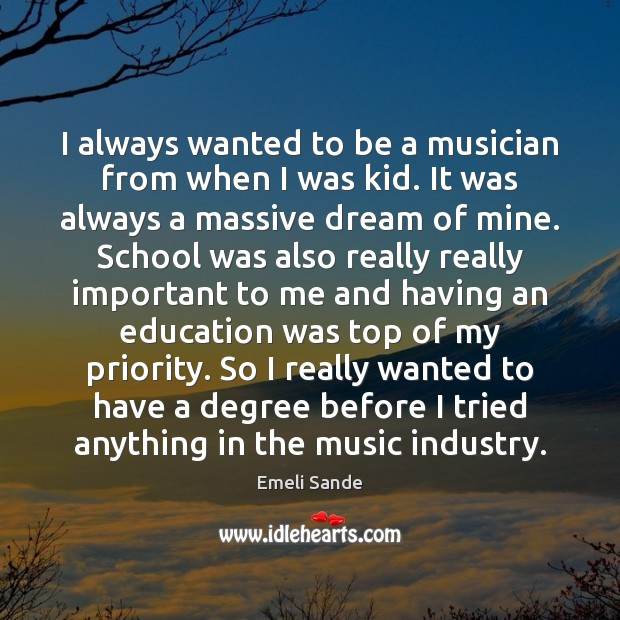 I always wanted to be a musician from when I was kid. Image