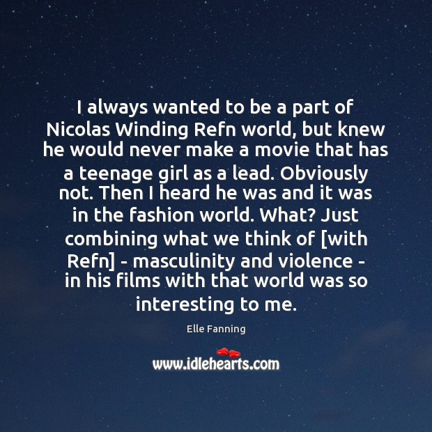 I always wanted to be a part of Nicolas Winding Refn world, Elle Fanning Picture Quote