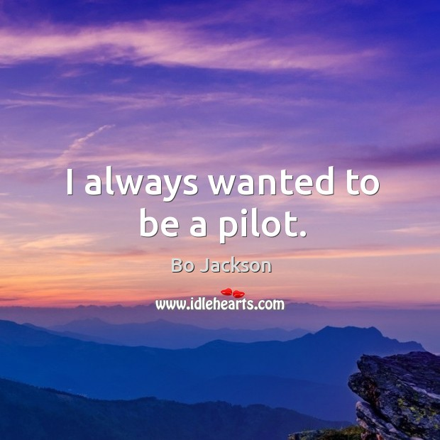 I always wanted to be a pilot. Bo Jackson Picture Quote