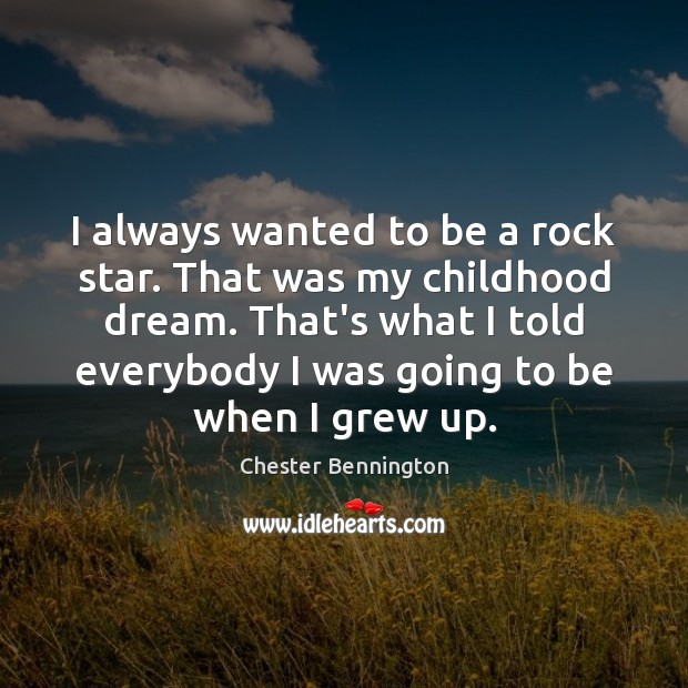 I always wanted to be a rock star. That was my childhood Chester Bennington Picture Quote