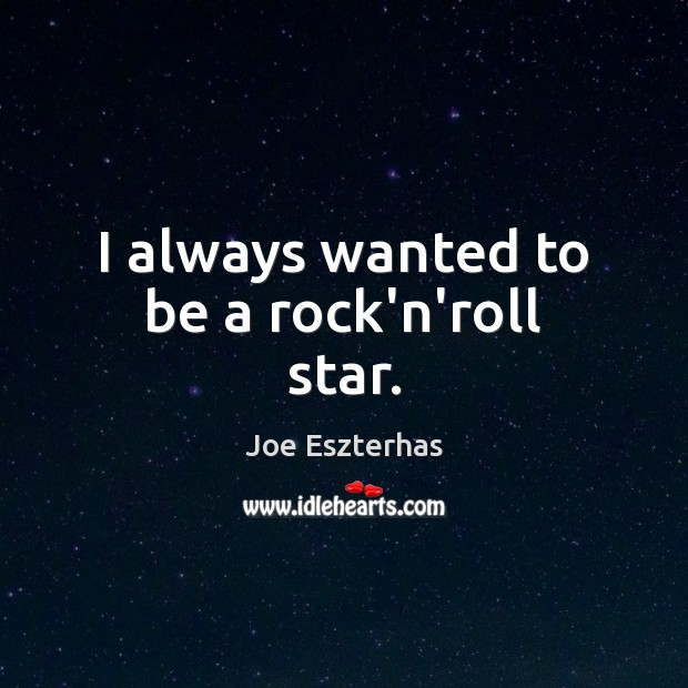 I always wanted to be a rock'n'roll star. Image