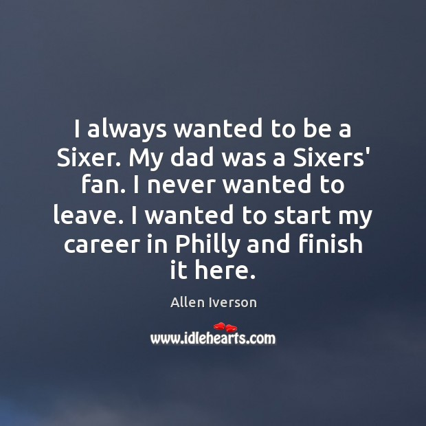 Image, I always wanted to be a Sixer. My dad was a Sixers'