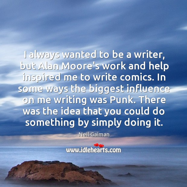 Image, I always wanted to be a writer, but Alan Moore's work and