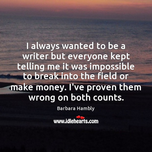 I always wanted to be a writer but everyone kept telling me Barbara Hambly Picture Quote