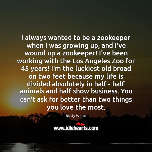 I always wanted to be a zookeeper when I was growing up, Image
