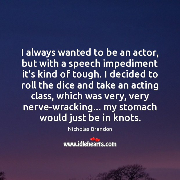 Image, I always wanted to be an actor, but with a speech impediment