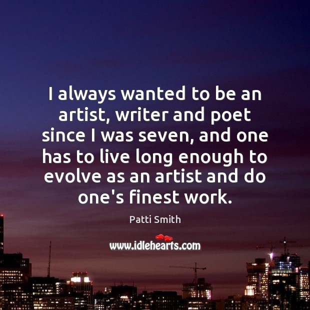 I always wanted to be an artist, writer and poet since I Patti Smith Picture Quote