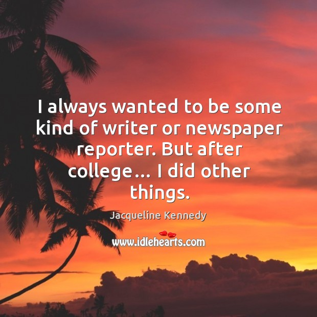 Image, I always wanted to be some kind of writer or newspaper reporter. But after college… I did other things.