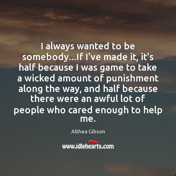 Image, I always wanted to be somebody…If I've made it, it's half