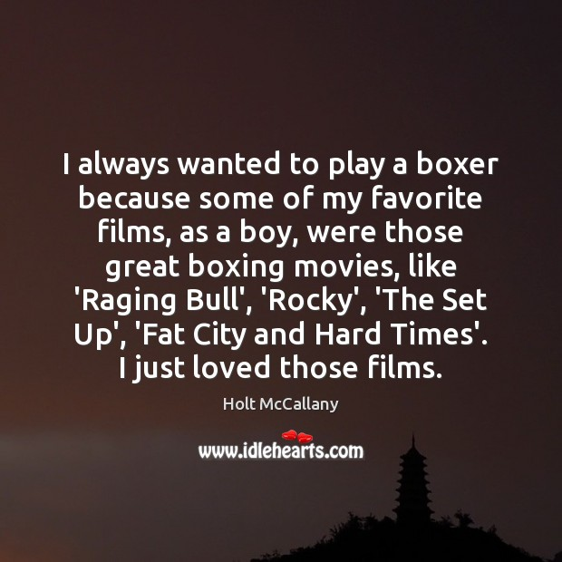 I always wanted to play a boxer because some of my favorite Image