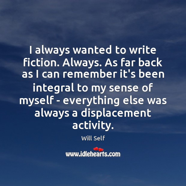 I always wanted to write fiction. Always. As far back as I Image