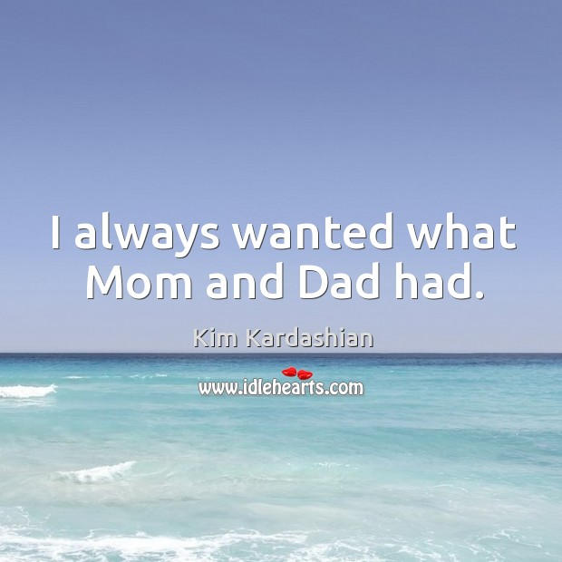 I always wanted what Mom and Dad had. Image