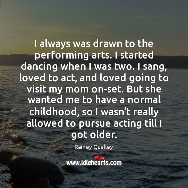 I always was drawn to the performing arts. I started dancing when Image