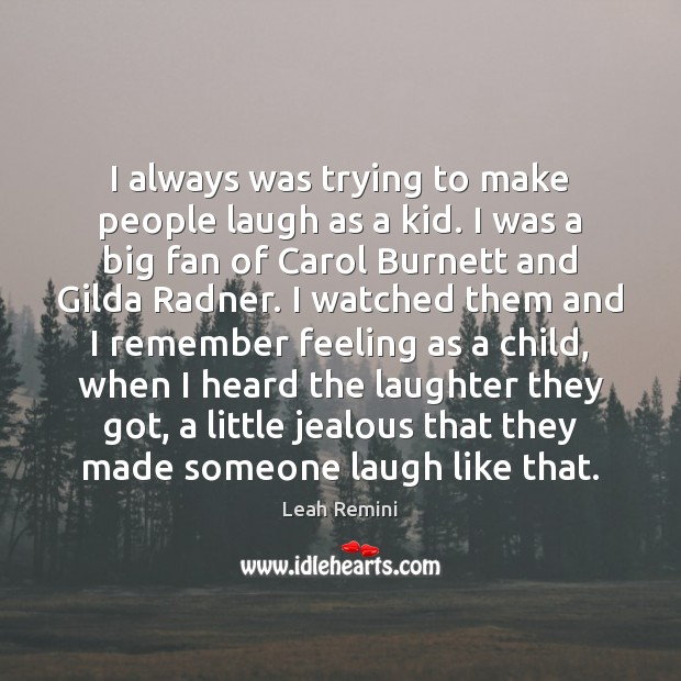 I always was trying to make people laugh as a kid. I Image