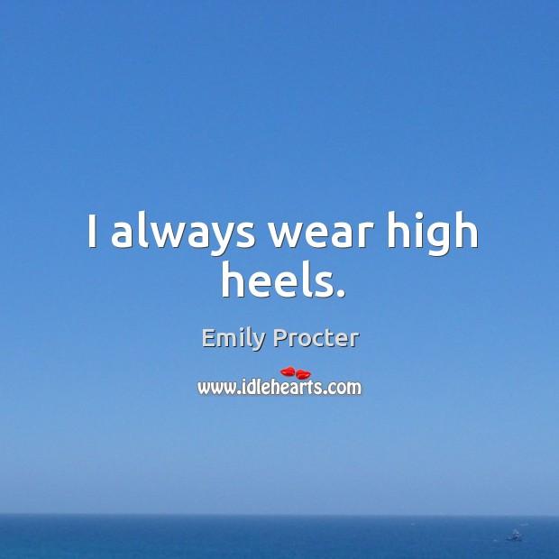 I always wear high heels. Image
