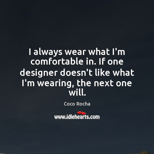 I always wear what I'm comfortable in. If one designer doesn't like Coco Rocha Picture Quote