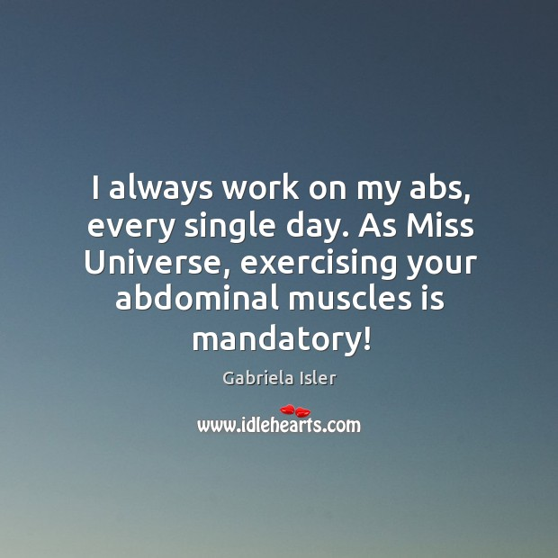 Image, I always work on my abs, every single day. As Miss Universe,