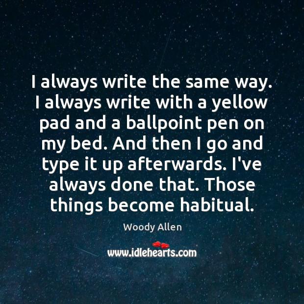 Image, I always write the same way. I always write with a yellow