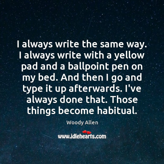 I always write the same way. I always write with a yellow Image