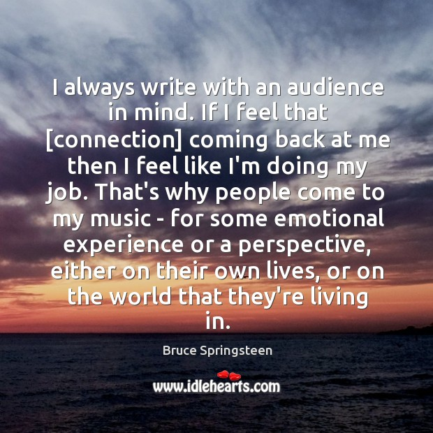 I always write with an audience in mind. If I feel that [ Image