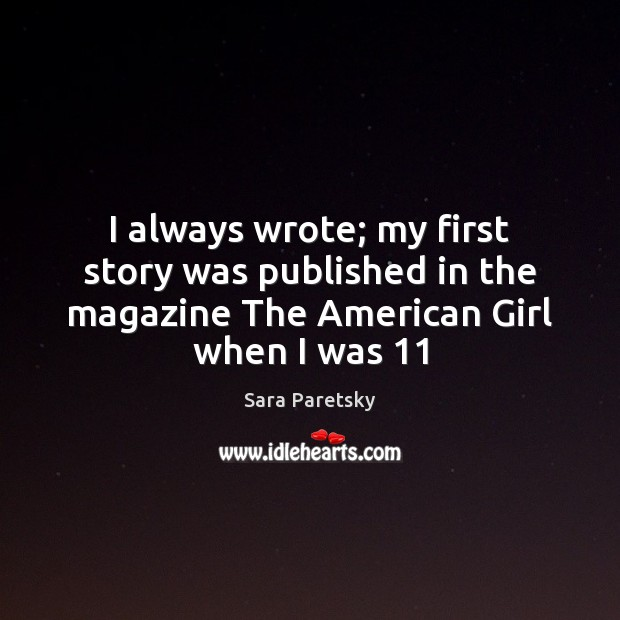 I always wrote; my first story was published in the magazine The Image
