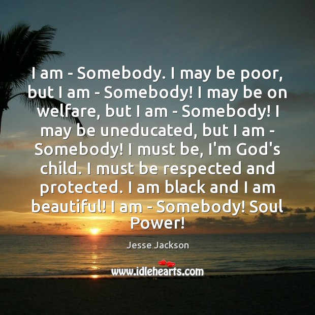 I am – Somebody. I may be poor, but I am – Image