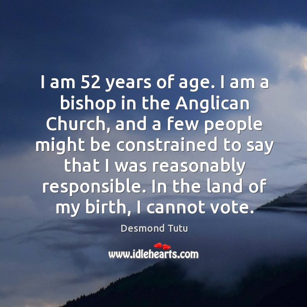 I am 52 years of age. I am a bishop in the Anglican Image