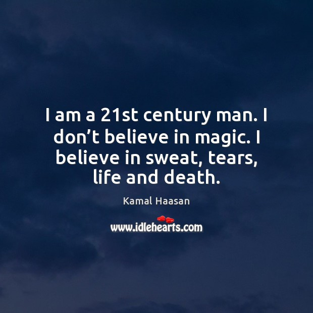I am a 21st century man. I don't believe in magic. Image