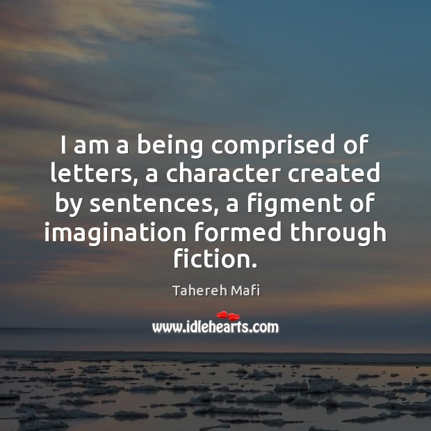 Image, I am a being comprised of letters, a character created by sentences,