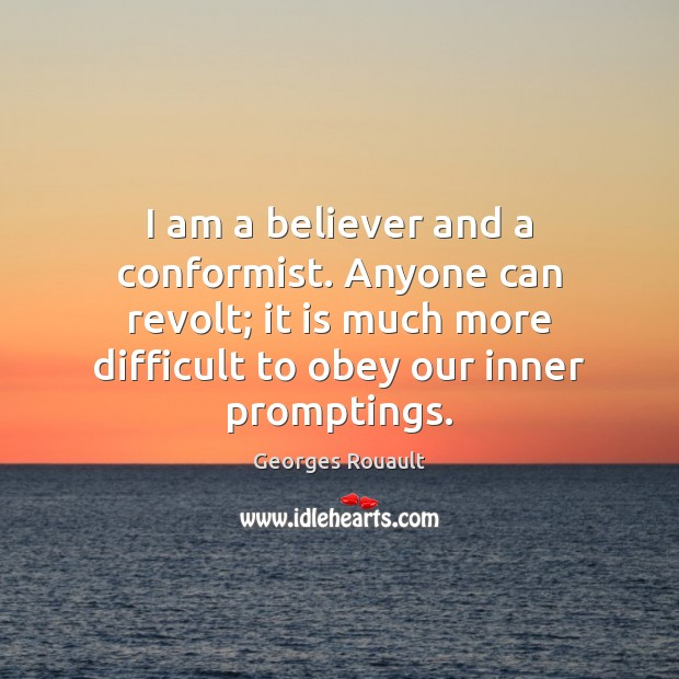 I am a believer and a conformist. Anyone can revolt; it is Image