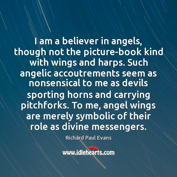Image, I am a believer in angels, though not the picture-book kind with
