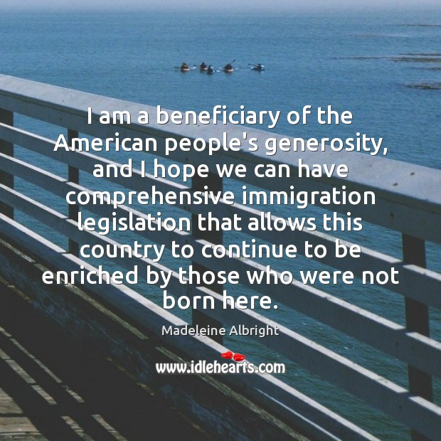 I am a beneficiary of the American people's generosity, and I hope Image