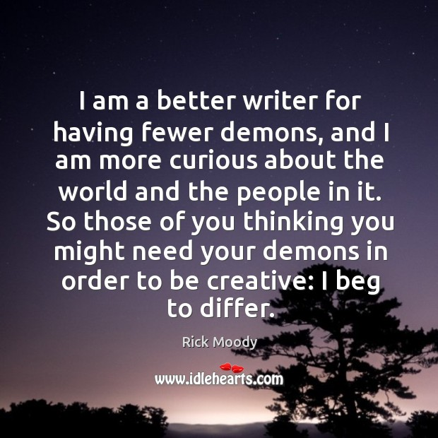I am a better writer for having fewer demons, and I am Image