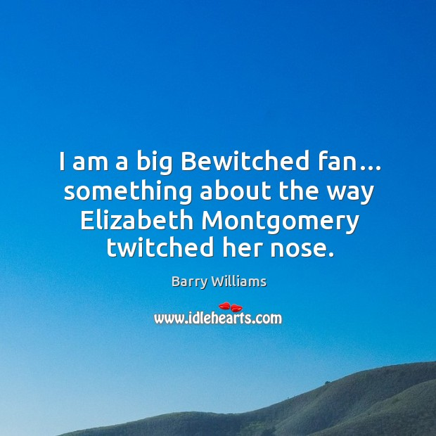 Image, I am a big bewitched fan… something about the way elizabeth montgomery twitched her nose.