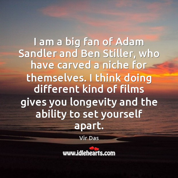 I am a big fan of Adam Sandler and Ben Stiller, who Vir Das Picture Quote