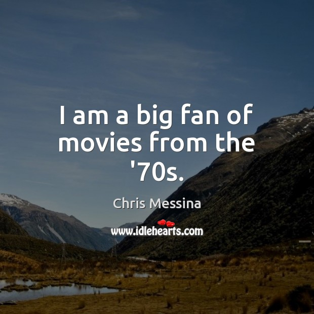 Image, I am a big fan of movies from the '70s.