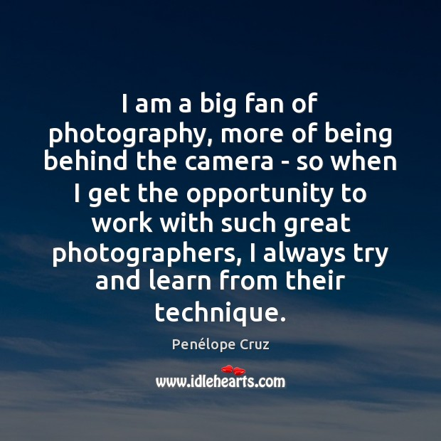 Penélope Cruz Picture Quote image saying: I am a big fan of photography, more of being behind the
