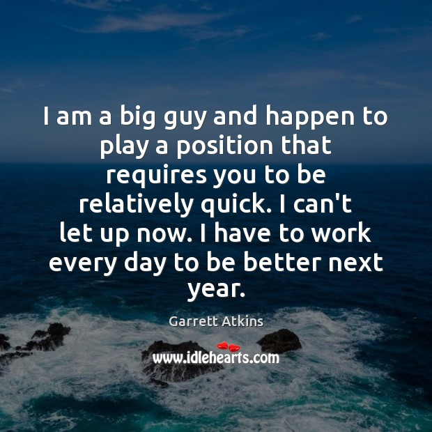 I am a big guy and happen to play a position that Image