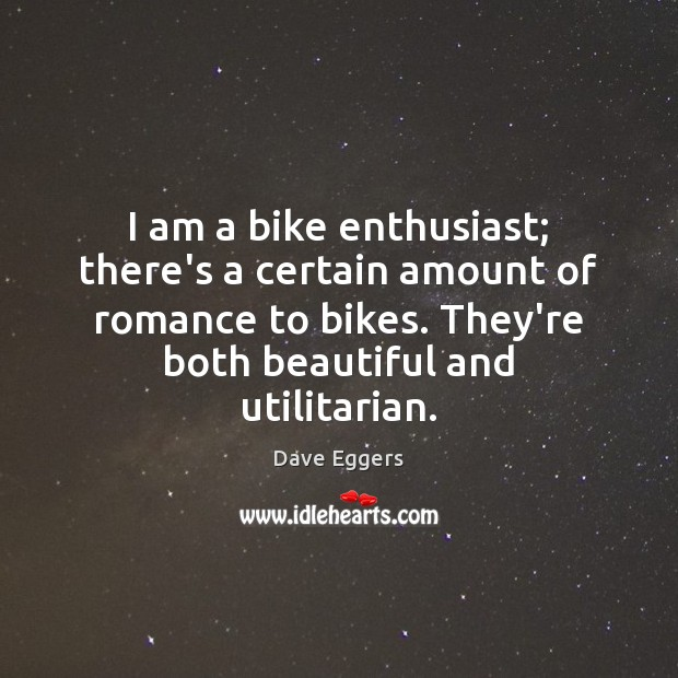I am a bike enthusiast; there's a certain amount of romance to Image