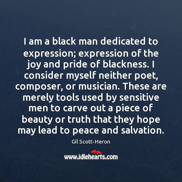 I am a black man dedicated to expression; expression of the joy Gil Scott-Heron Picture Quote
