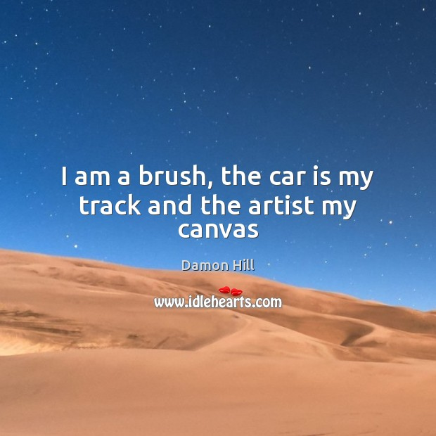 I am a brush, the car is my track and the artist my canvas Car Quotes Image