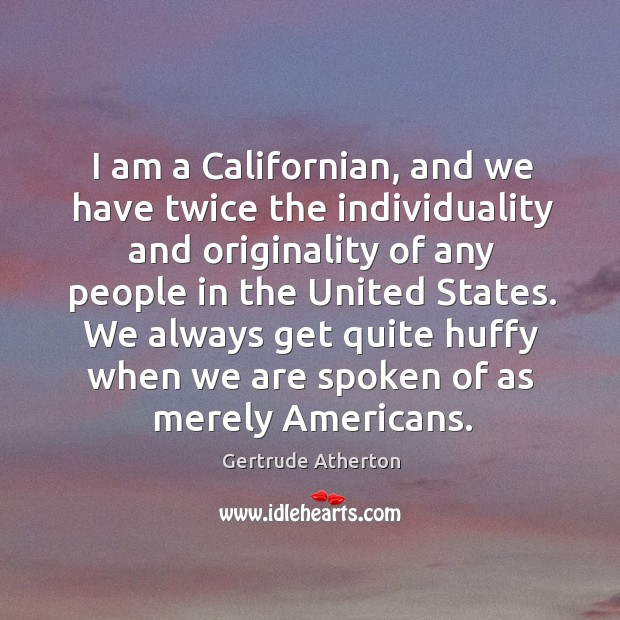 I am a Californian, and we have twice the individuality and originality Image