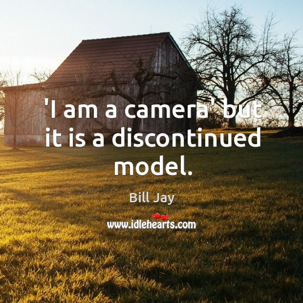 'I am a camera' but it is a discontinued model. Image