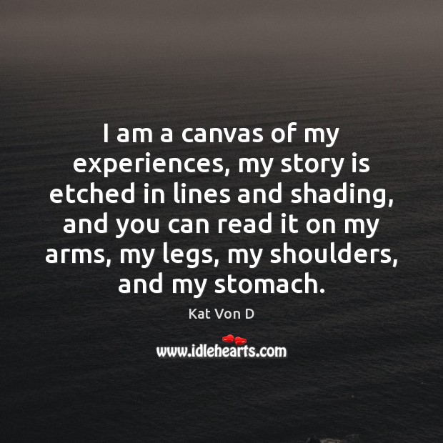 I am a canvas of my experiences, my story is etched in Image