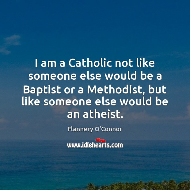 Image, I am a Catholic not like someone else would be a Baptist